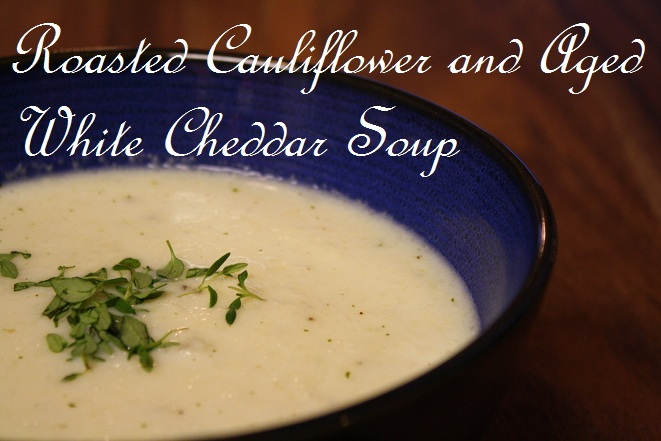 Roasted Cauliflower & Aged White Cheddar Soup