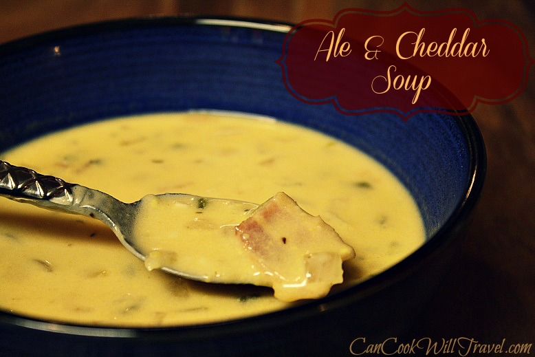 Ale and Cheddar Soup Saves the Day - Can Cook, Will Travel