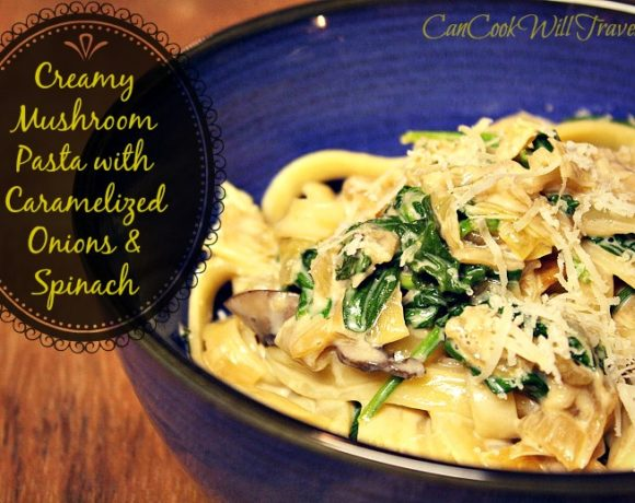 Creamy Mushroom Pasta with Caramelized Onions and Spinach – Goodness on a Plate