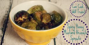 Spicy Honey Mustard Brussels Sprouts May Lead to a Happy Dance!