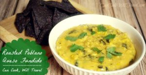 Roasted Poblano Queso Fundido … It's Queso Time