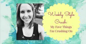 Weekly Style Crush: My Favorite Things I'm Crushing On