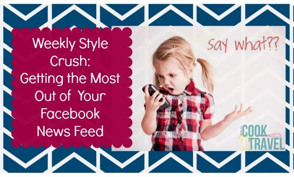 Weekly Style Crush: How to Make Your Facebook News Feed Work For You