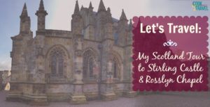 Let's Travel: Our Day Trip to Stirling Castle & Rosslyn Chapel