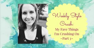 Weekly Crush: My Favorite Things I'm Crushing On – Part 3