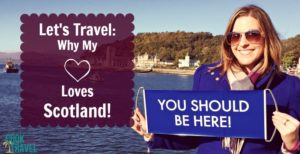 Let's Travel: My Heart Loves Scotland … And Why Yours Will Too!
