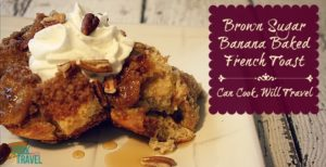 Brown Sugar Banana Baked French Toast = Bliss