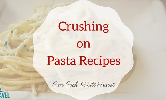 Crushing on Pasta Recipes
