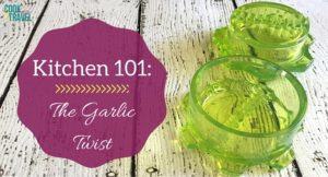 Kitchen 101: The Garlic Twist