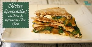 Brie & Nectarine Chicken Quesadilla is a Cinch!