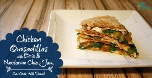 Chicken Quesadilla with Brie & Nectarine Chia Jam