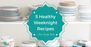 5 Quick & Healthy Weeknight Meals For You