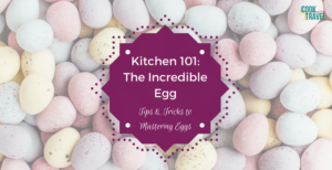 Kitchen 101: The Incredible Egg