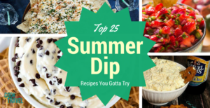 25 Summer Dip Recipes You Must Try!